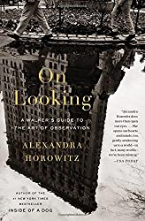 On Looking: A Walker's Guide to the Art of Observation by Alexandra Horowitz (2014-04-15)