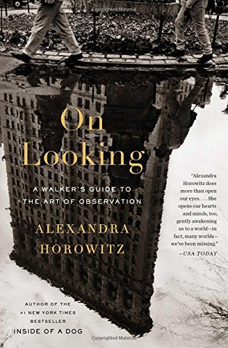 Portada del libro On Looking: A Walker's Guide to the Art of Observation by Alexandra Horowitz (2014-04-15)