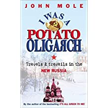 I Was a Potato Oligarch: Travels and Travails in the New Russia by John Mole (2008-05-01)