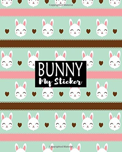 Bunny My Sticker: Blank Sticker Book Sticker Journal8x10 100 Pages: Volume 4