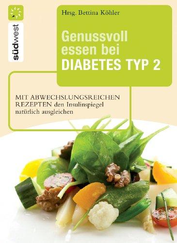 Download Genussvoll essen bei Diabetes Typ 2: Mit abwechslungsreichen Rezepten den Insulinspiegel natürlich senken