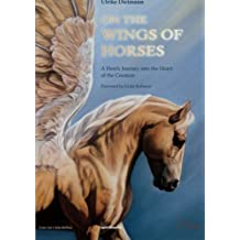 On the Wings of Horses: A Hero's Journey into the Heart of the Creature by Ulrike Dietmann (2013-07-22)