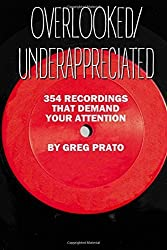 Overlooked/Underappreciated: 354 Recordings That Demand Your Attention by Greg Prato (2014-07-07)