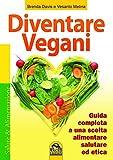 """""""Diventare Vegani"""" presenta tutte le conoscenze alimentari e salutistiche che occorre avere per seguire un'alimentazione vegana. Tutte le informazioni indispensabili per godere pienamente dei favolosi effetti positivi di questo tipo di alimentazione,..."""