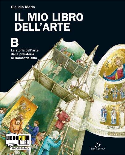 Il mio libro dell'arte. Vol. B: Storia dell'arte dalla Preistoria al Romanticismo. Per la Scuola media. Con espansione online