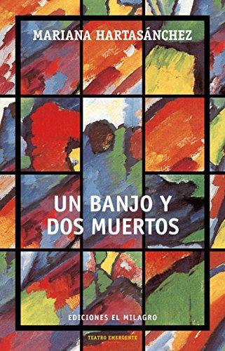 Un banjo y dos muertos (Colección Teatro Emergente)