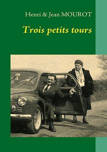 Trois petits tours : Une traversée du XXème siècle par Jean Mourot