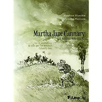 Martha Jane Cannary (1852-1903) (Tome 2-Les années 1870-1876): La vie aventureuse de celle que l'on nommait Calamity Jane