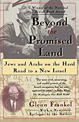 Beyond the Promised Land: Jews and Arabs on the Hard Road to a New Israel: Jews and Arabs on a Hard Road to a New Israel by Glenn Frankel (19-Jun-1996) Paperback