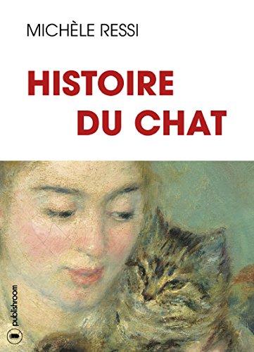 Histoire du chat: 10 000 ans d'Histoire et de légendes