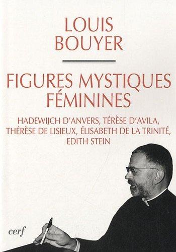 Figures mystiques féminimes : Hadewijch d'Anvers, Térèse d'Avila, Thérèse de Lisieux, Elisabeth de la Trinité, Edith Stein
