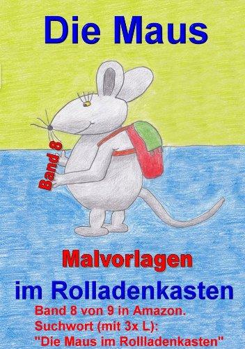 Die Maus im Rollladenkasten - Band 8 von 9 (Malvorlagen 1) (Die Maus ...