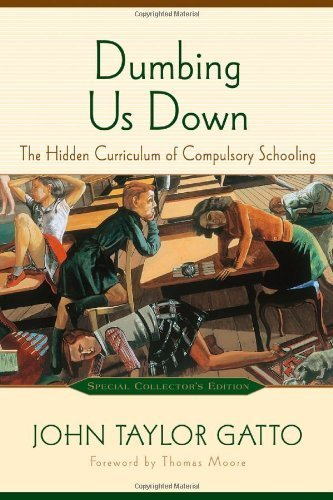 Dumbing Us Down: The Hidden Curriculum of Compulsory Schooling, 10th Anniversary Edition by Gatto, John Taylor (2002) Paperback