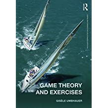 Game Theory and Exercises (Routledge Advanced Texts in Economics and Finance)