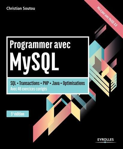Programmer avec MySQL: SQL - Transactions - PHP - Java - Optimisation. Avec 40 exercices corrigs.
