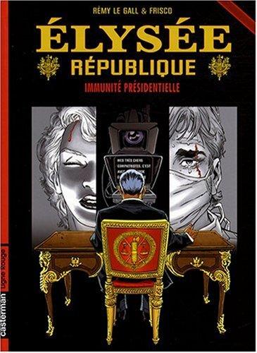 Elysée République, Tome 2 : Immunité présidentielle par Rémy Le Gall