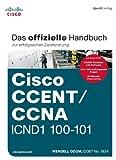 Cisco CCENT/CCNA ICND1 100-101: Das offizielle Handbuch zur erfolgreichen Zertifizierung: Übersetzung der 2. amerikanis