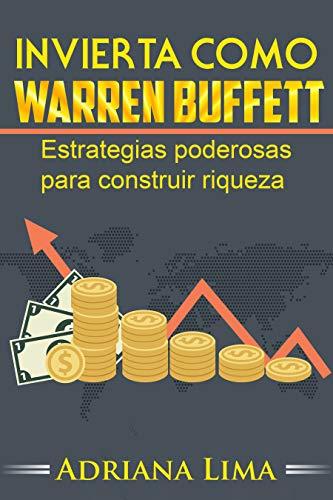 Invierta como Warren Buffett: Estrategias poderosas para construir riqueza por Adriana Lima