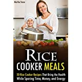 Rice Cooker Meals: 50 Rice Cooker Recipes That Bring the Health While Sparing Time, Money, and Energy (English Edition)