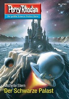 """Perry Rhodan 2743: Der Schwarze Palast (Heftroman): Perry Rhodan-Zyklus """"Das Atopische Tribunal"""" (Perry Rhodan-Die Gröβte Science- Fiction- Serie) von [Stern, Michelle]"""