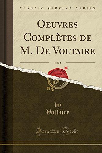 Oeuvres Complètes de M. de Voltaire, Vol. 3 (Classic Reprint) par Voltaire