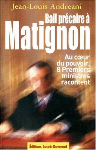Bail prcaire  Matignon : Au coeur du pouvoir, huit Premiers ministres racontent