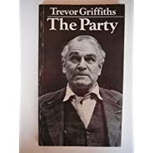 The Party by Trevor Griffiths (1974-07-01)