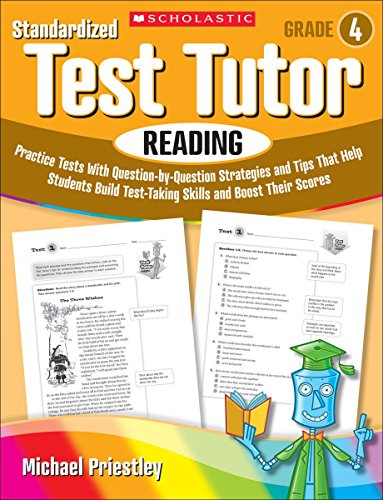 Standardized Test Tutor, Reading Grade 4: Practice Tests With Question-byQuestion Strategies and Tips That Help Students Build Test-Taking Skills and Boost Their Scores por Michael Priestley