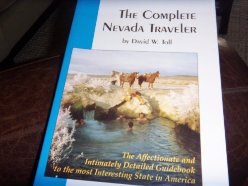The Complete Nevada Traveler: The Affectionate and Intimately Detailed Guidebook to the Most Interesting State in America [Lingua Inglese]