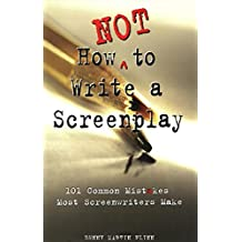 How Not to Write a Screenplay: 101 Common Mistakes Most Screenwriters Make.