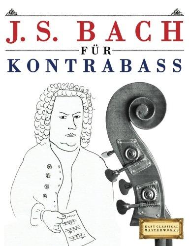 J. S. Bach für Kontrabass: 10 Leichte Stücke für Kontrabass Anfänger Buch
