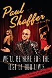 We'll Be Here for the Rest of Our Lives: A Swingin' Show-Biz Saga by Paul Shaffer (6-Oct-2009) Hardcover