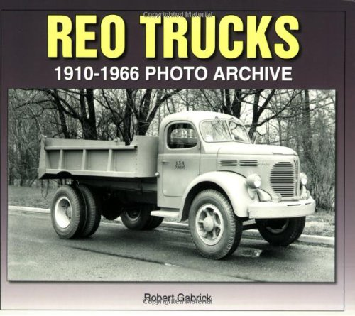 Reo Trucks: 1910-1966 (Photo Archives)