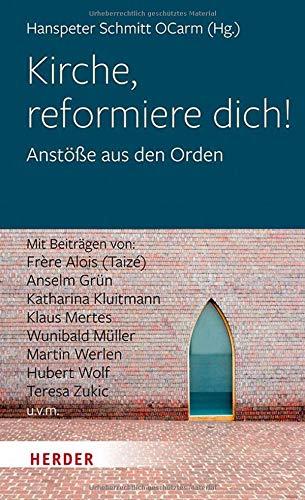 Kirche, reformiere dich!: Anstöße aus den Orden