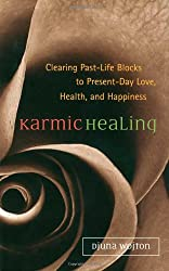 Karmic Healing: Clearing Past Life Blocks to Present Day Love, Health, and Happiness: Clearing Past Life Blocks to Present Day Health, Success and Happiness