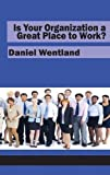 Is Your Organization a Great Place to Work