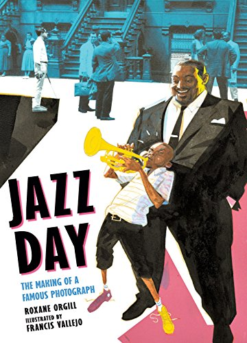 Jazz Day: The Making of a Famous Photograph por Roxane Orgill