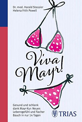 Viva Mayr!: Gesund und schlank dank Mayr-Kur: Neues Lebensgefühl und flacher Bauch