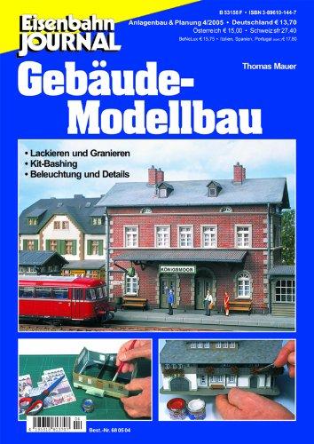 Gebäude-Modellbau - Lackieren und Granieren, Kit-Bashing, Beleuchtung und Details - Eisenbahn Journal Anlagenbau & Planung 4-2005