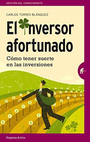 El inversor afortunado: Cómo tener suerte en las inversiones (Narrativa empresarial) por Carlos Torres Blánquez