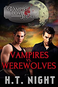 Vampires vs. Werewolves (Vampire Love Story Book 4) (English Edition) von [Night, H.T.]
