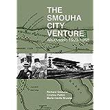 The Smouha City Venture: Alexandria 1923 - 1958 (English Edition)