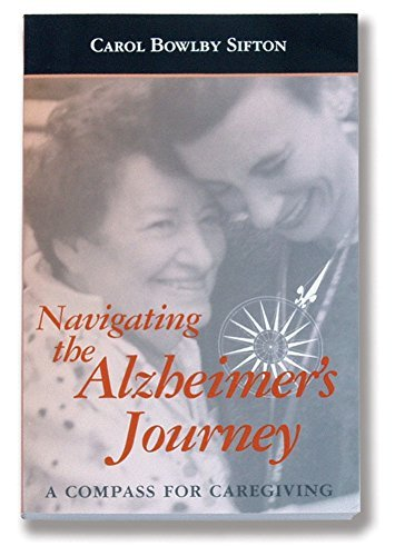 Navigating the Alzheimer's Journey by Carol Bowlby Sifton BScOT ODH (2004-07-15)