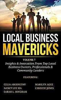 Local Business Mavericks - Volume 7 (English Edition) di [Abernethy, Celia, Lee Ma, Nancy, Bingham, Sarah L., Agee, Marilyn, Jones, Christie]
