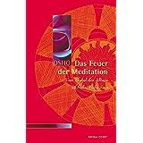 Das Feuer der Meditation: Vom Trubel des Alltags zu Stille, Tiefe, Sein