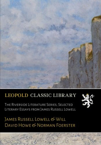 The Riverside Literature Series; Selected Literary Essays from James Russell Lowell por James Russell Lowell