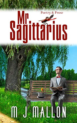 Mr. Sagittarius: Poetry and Prose by [Mallon, M J]