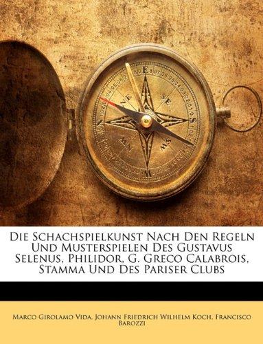 Die Schachspielkunst Nach Den Regeln Und Musterspielen Des Gustavus Selenus, Philidor, G. Greco Calabrois, Stamma Und Des Pariser Clubs.
