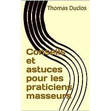 Conseils et astuces pour les praticiens masseurs (French Edition)