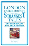 London Underground's Strangest Tales: Extraordinary But True Stories